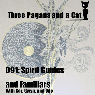 Episode 091: Spirit Guides and Familiars