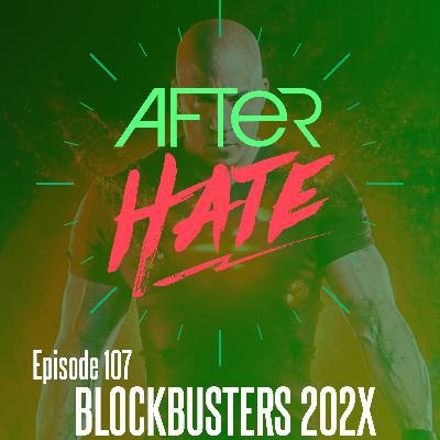 Episode 107 : Blockbusters 202X