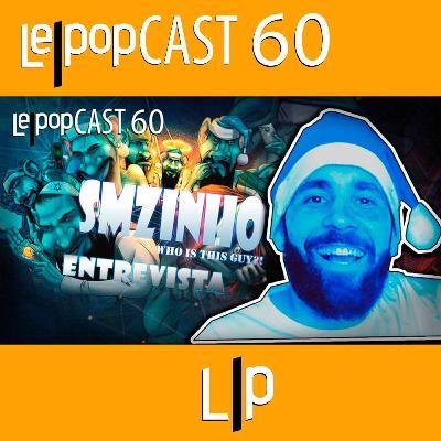 ENTREVISTA: SMZINHO | LEPOPCAST 60