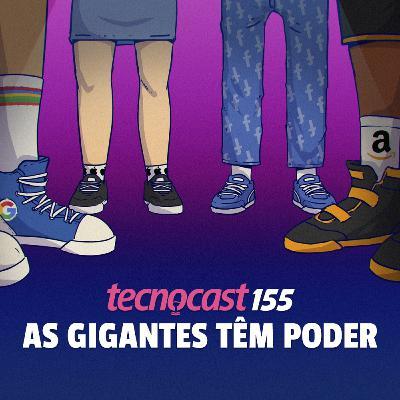 155 – As gigantes têm poder
