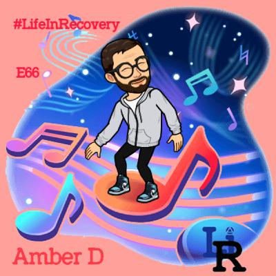 Life in Recovery Podcast Episode 66: Amber D