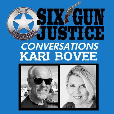 SIX-GUN JUSTICE CONVERSATIONS—KARI BOVEE