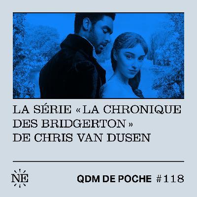 """#118 - QDM de Poche - La série """"La Chronique des  Bridgerton"""" de Chris Van Dusen"""
