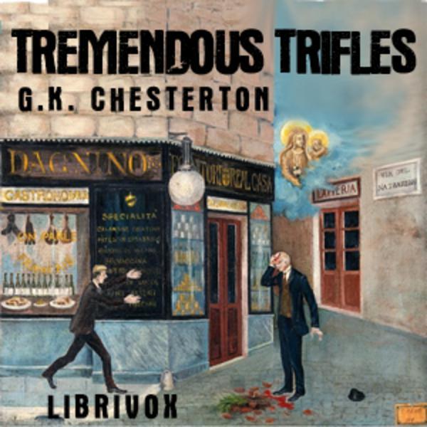 Tremendous Trifles - G.K. Chesterton - Chapters 1-7