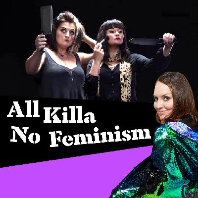The Guilty Feminist Crossover #3: All Killa No Feminism
