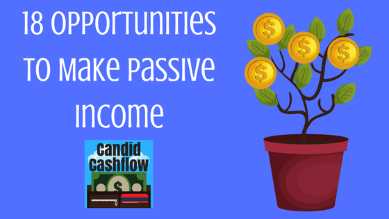 4: 18 Opportunities to Make Passive Income - The Candid Cashflow Podcast   Entrepreneur   Work At Home   Passive Income