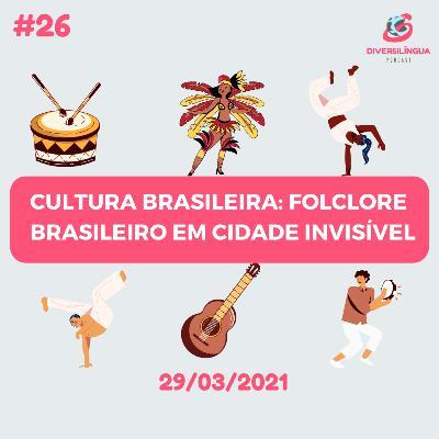 26. Cultura Brasileira - Folclore Brasileiro em Cidade Invisível