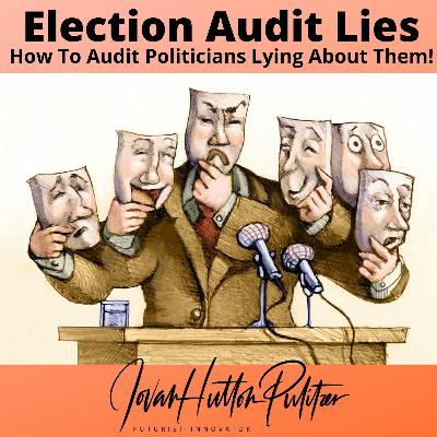 Election Audit Lies and How To Audit Lying Politicians w/ #JovanHuttonPulitzer