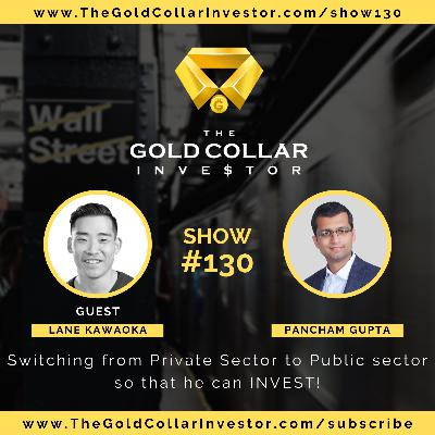 TGCI 130: Switching from Private Sector to Public sector so that he can INVEST!