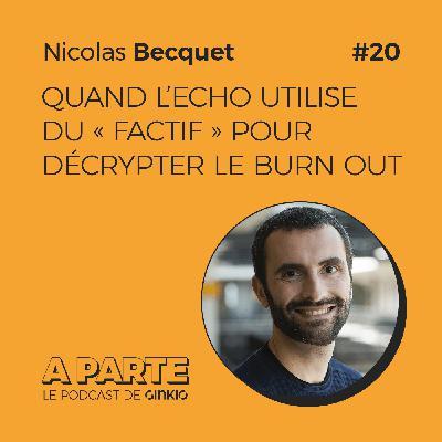 """Quand l'Echo utilise du """"factif"""" pour décrypter le burn out, avec Nicolas Becquet"""