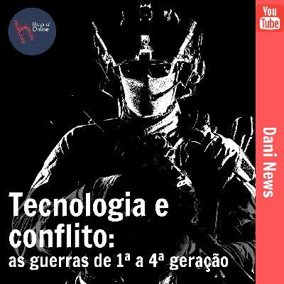 Tecnologia e conflito: as guerras de 1ª a 4ª geração