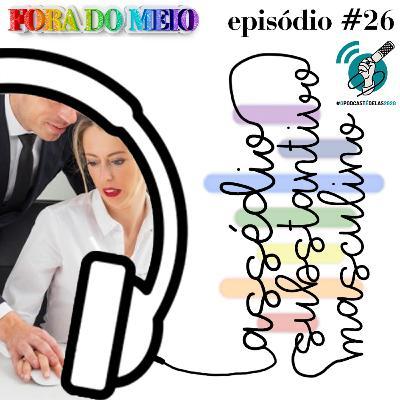 #026 Assédio: Substantivo Masculino #OPodcastÉDelas2020