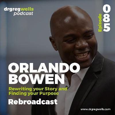 #85. Orlando Bowen on Rewriting your Story and Finding your Purpose (Rebroadcast)