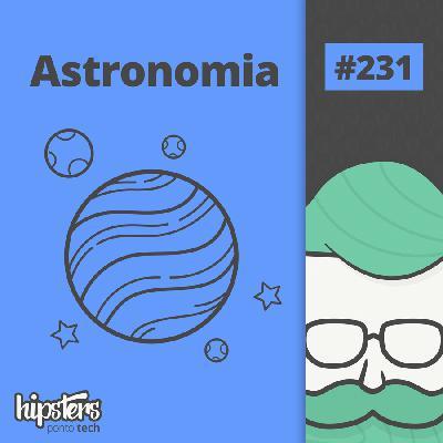 Astronomia e tecnologia – Hipsters Ponto Tech #231