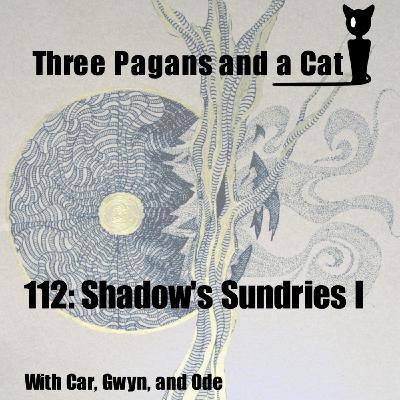 Episode 112: Shadow's Sundries I
