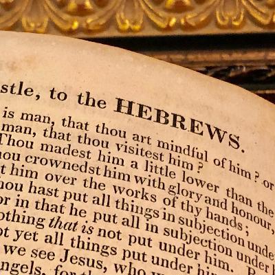 "Come Follow Me Podcast 43 ""Jesus Christ, 'the Author of Eternal Salvation'"" -- Hebrews 1-6"
