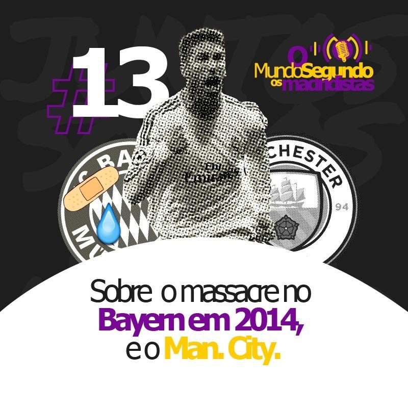 Ep. 13 - Sobre o massacre no Bayern em 2014 e o Manchester City