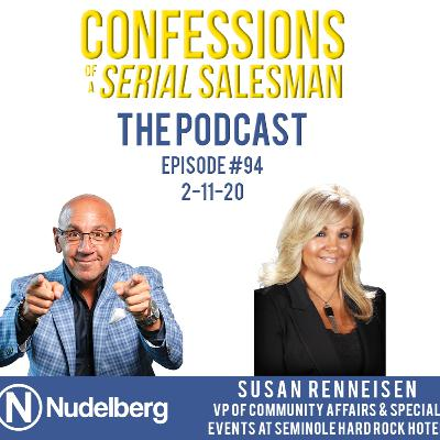 Confessions of a Serial Salesman The Podcast with Susan Renneisen, Vice President of Community Affairs & Special Events at Seminole Hard Rock Hotel & Casino