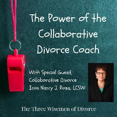 The Power of the Collaborative Divorce Coach with Special Guest Nancy J. Ross, LCSW