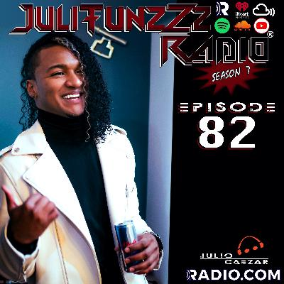 JuliTunzZz Radio Episode 82