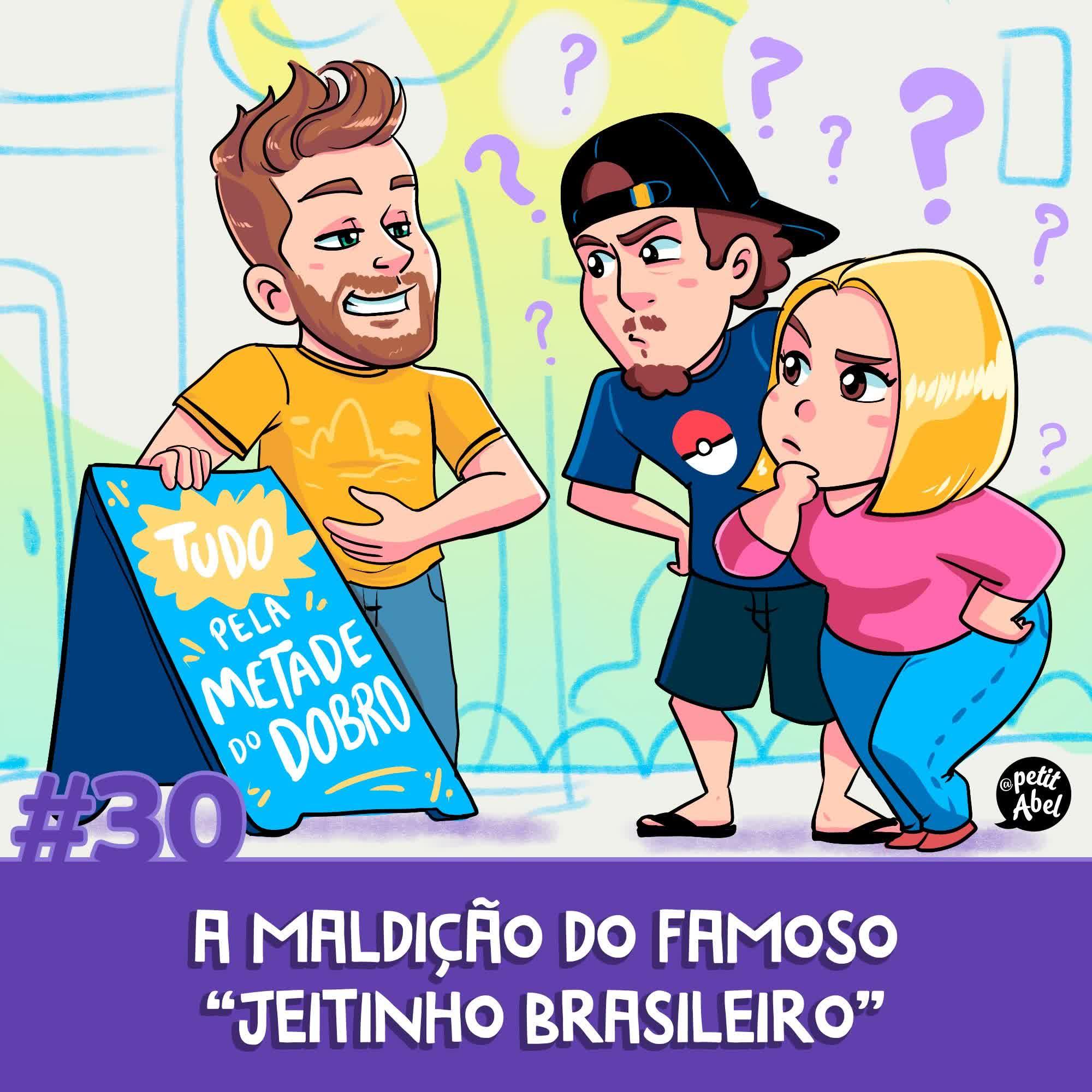 """#30 - A maldição do famoso """"jeitinho brasileiro"""""""