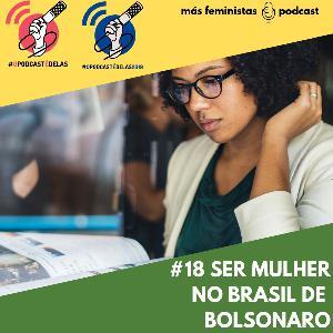 #18 Ser Mulher no Brasil de Bolsonaro #OPodcastÉDelas2019