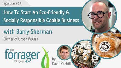 How To Start An Eco-Friendly & Socially Responsible Cookie Business with Barry Sherman