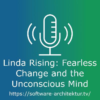 Linda Rising: Fearless Change and the Unconscious Mind - Live from OOP