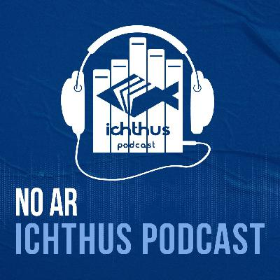 No ar: Ichthus Podcast