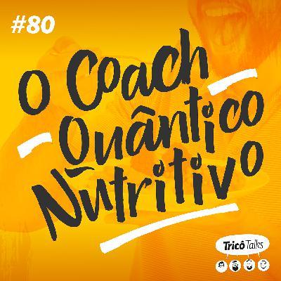 Tricô Talks 080 - O Coach Quântico Nutritivo