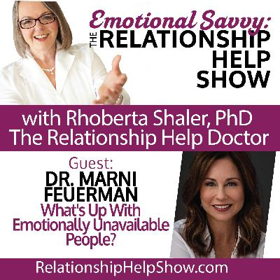 What's Up With Emotionally Unavailable People?  GUEST: Dr. Marni Feuerman