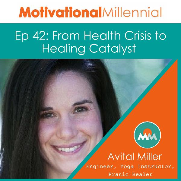 42: From Health Crisis to Healing Catalyst with Avital Miller