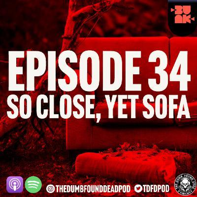 Episode 34- So Close, Yet Sofa