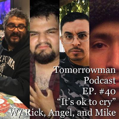 """It's ok to cry"" w/Rick, Angel, Mike"