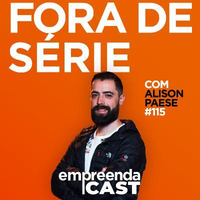 Fora de Série - Entrevista com Alison Paese   EP#115