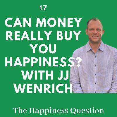Can Money REALLY Buy You Happiness? with JJ Wenrich | EP 17 (S2, EP 12)