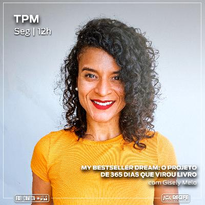 """TPM #29 - """"My best-seller dream"""" com Gisely Melo"""