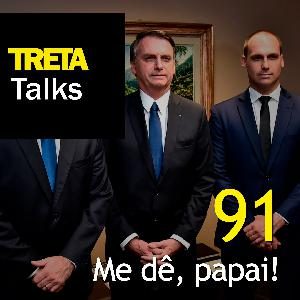 TRETA Talks #91 – Me dê, papai!