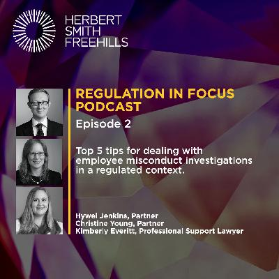 Regulation in Focus EP2: Top 5 tips for dealing with employee misconduct investigations in a regulated context