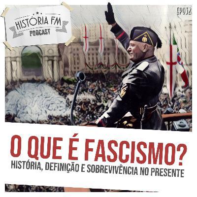 032 O que é Fascismo? História, definição e sobrevivência no presente