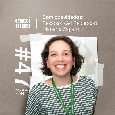 ENZIMAS #47 Pessoas são recursos? - Mariana Zaparolli