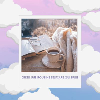 Episode #35. Créer une routine self-care qui dure