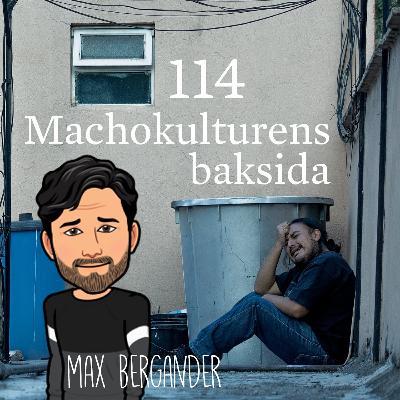 Avsnitt 114 – Machokulturens baksida (Max Bergander)