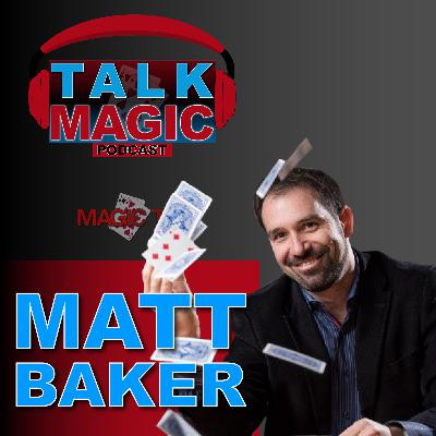 14: Magic Podcast: Matt Baker | Talk Magic With Craig Petty