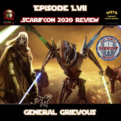 Episode LVII - General Grievous and our ScarifCon 2020 Review