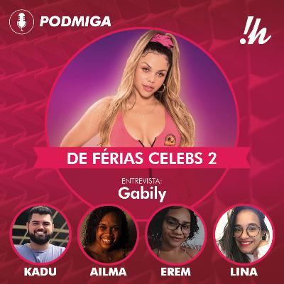RESUMO E RESENHA #43 - De Férias CELEBS 2: Gabily explica treta com Caíque Gama e Flávia Gabê, relembra situação com Day e comenta brigas do reality