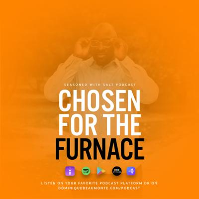#54 Chosen for the Furnace