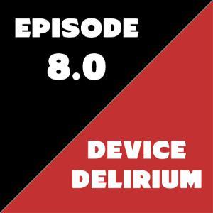 Episode 08 - Device Delirium