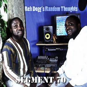 Reh Dogg's Random Thoughts - Episode 70