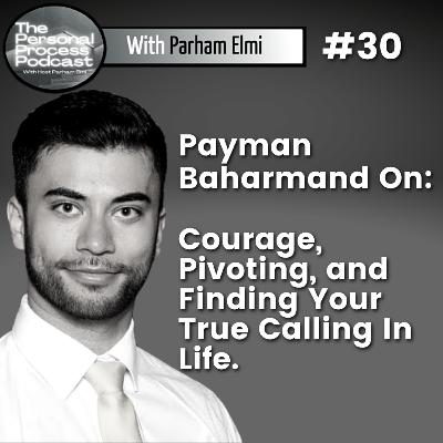 Payman Baharmand: Courage, Pivoting, and Finding Your True Calling In Life